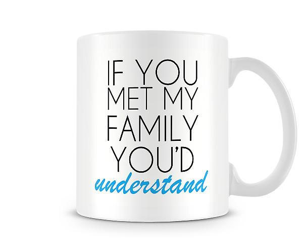 If You Met My Family You'd Understand Printed Mug