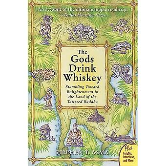 The Gods Drink Whiskey Stumbling Toward Enlightenment in the Land of the Tattered Buddha by Asma & Stephen T.