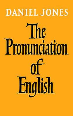 The Pronunciation of English by Jones & Daniel