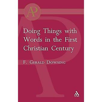Dinge mit Worten in den ersten christlichen Jahrhundert von Downing & Francis Gerald