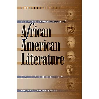 The North Carolina Roots of African American Literature An Anthology by Andrews & William L.