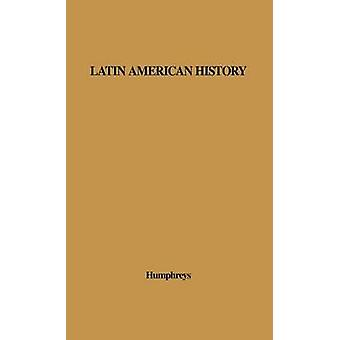 Latin American History A Guide to the Literature in English by Humphreys & R. a.