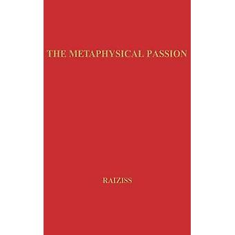 The Metaphysical Passion Seven Modern American Poets and the SeventeenthCentury Tradition by Raiziss & Sona