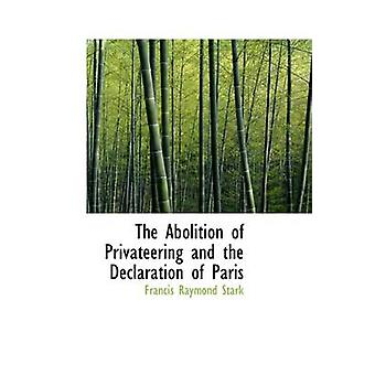 The Abolition of Privateering and the Declaration of Paris by Stark & Francis Raymond
