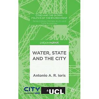 Water State and the City by Ioris & Antonio A. R.