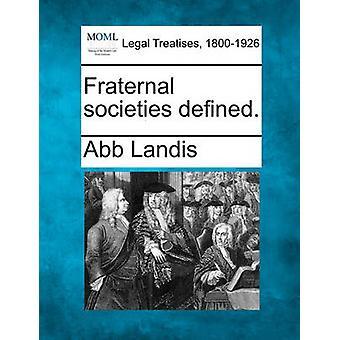 Fraternal societies defined. by Landis & Abb