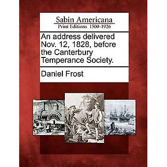 An address delivered Nov. 12 1828 before the Canterbury Temperance Society. by Frost & Daniel
