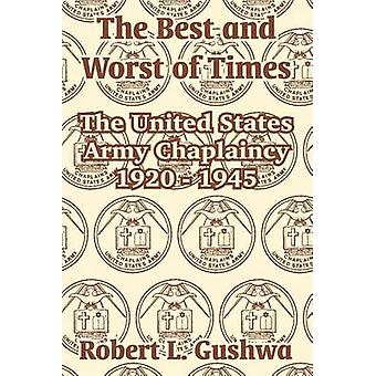 The Best and Worst of Times The United States Army Chaplaincy 1920  1945 by Gushwa & Robert L.