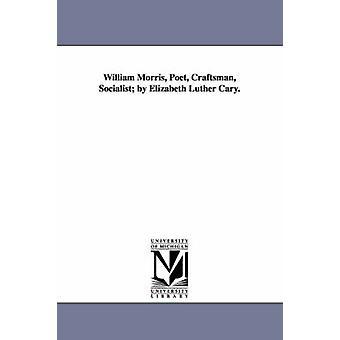 William Morris Poet hantverkare Socialist av Elizabeth Luther Cary. av Cary & Elisabeth Luther