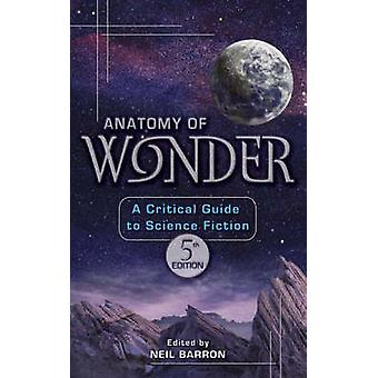 Anatomy of Wonder A Critical Guide to Science Fiction by Barron & Neil