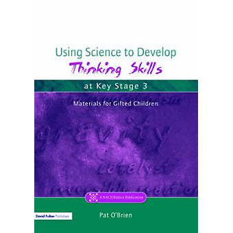 Using Science to Develop Thinking Skills at Key Stage 3 by OBrien & Pat