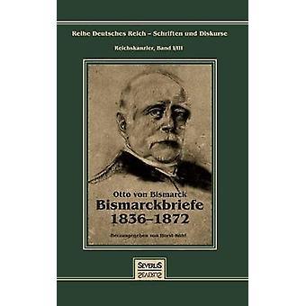 Otto Frst von Bismarck  Bismarckbriefe 18361872. Herausgegeben von Horst Kohl by von Bismarck & Otto