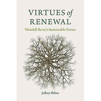 Virtues of Renewal: Wendell� Berry's Sustainable Forms (Culture of the Land)