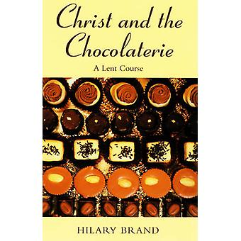 Christ and the Chocolaterie - A Lent Course by Hilary Brand - 97802325