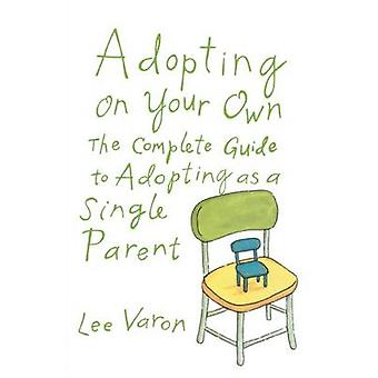 Adopting on Your Own - The Complete Guide to Adoption for Single Paren