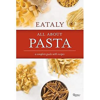 Eataly - All About Pasta - A Complete Guide with Recipes by Eataly - All