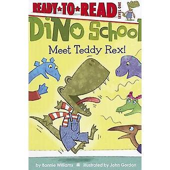 Meet Teddy Rex! by Bonnie Williams - John Gordon - 9781442449954 Book