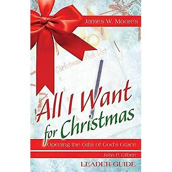 All I Want for Christmas Leader Guide - Opening the Gifts of God's Gra