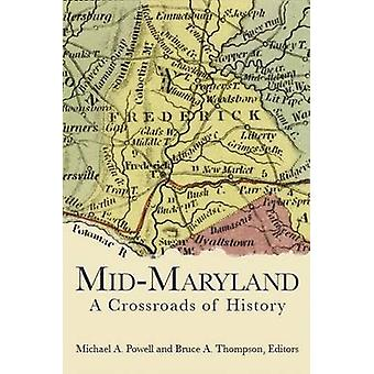 Mid-Maryland - - A Crossroads of History by Bruce A Thompson - Michael