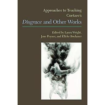 Approaches to Teaching Coetzee's 'Disgrace' and Other Works by Elleke