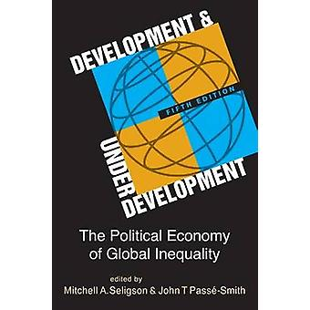 Development and Underdevelopment - The Political Economy of Global Ine