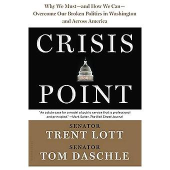 Crisis Point - Why We Must - and How We Can - Overcome Our Broken Poli