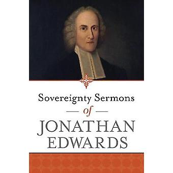 Sovereignty Sermons of Jonathan Edwards by Jonathan Edwards - 9781683