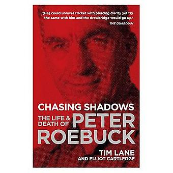 Chasing Shadows - The Life and Death of Peter Roebuck by Tim Lane - El