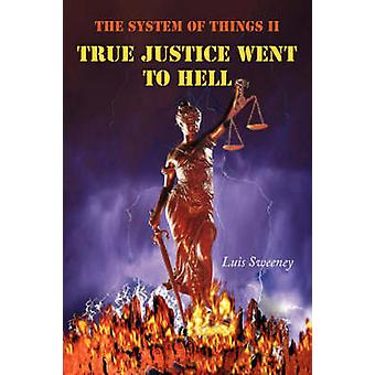 The System of Things II True Justice Went to Hell by Sweeney & Luis