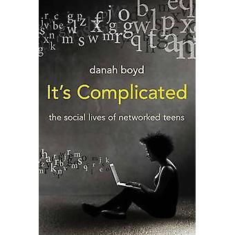 Es ist kompliziert - die soziale lebt von vernetzten Teens von Danah Boyd -
