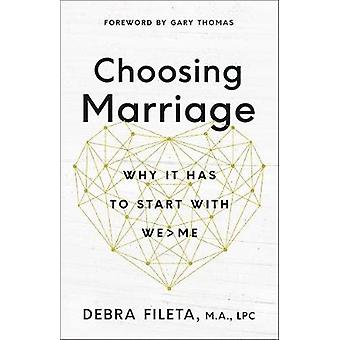 Choosing Marriage - Why It Has to Start with We>Me by Debra Fileta - 9