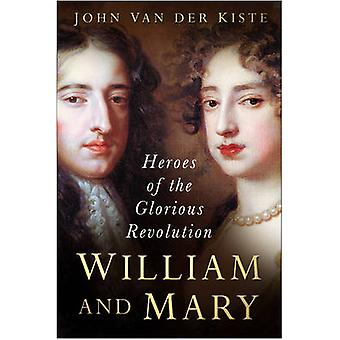 William and Mary - The Heroes of the Glorious Revolution (New edition)