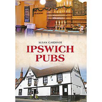 Ipswich Pubs by Susan Gardiner - 9781445644998 Book