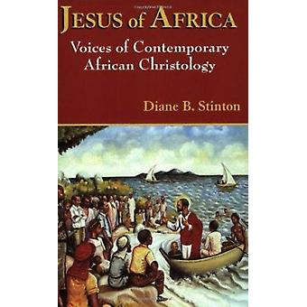 Jesus of Africa - Voices of Contemporary African Christology by Diane