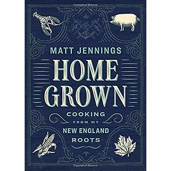 Homegrown - The New New England Cooking by Matthew Jennings - 97815796