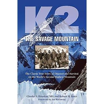 K2 the Savage Mountain - The Classic True Story of Disaster and Surviv