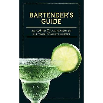 Bartender's Guide - An A to Z Companion to All Your Favorite Drinks by