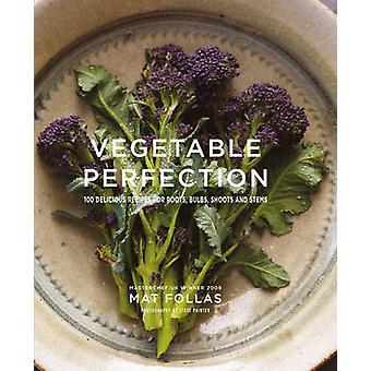 Vegetable Perfection - 100 Delicious Recipes for Roots - Bulbs - Shoot