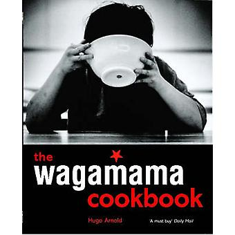 The Wagamama Cookbook by Hugo Arnold - 9781856266499 Book