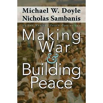 Making War and Building Peace - United Nations Peace Operations by Nic