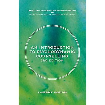 An Introduction to Psychodynamic Counselling - 2017 by Laurence Spurli