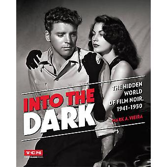 Into the Dark (Turner Classic Movies) - The Hidden World of Film Noir
