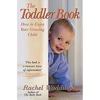 The Toddler Book: How to Enjoy Your Growing Child