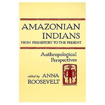 Amazonian Indians from Prehistory to the Present: Anthropological Perspectives