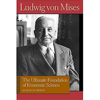 Ultimate Foundation of Economic Science: An Essay on Method (Liberty Fund Library of the Works of Ludwig Von Mises)