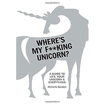 Where's My f**King Unicorn?:�An Alternative Guide to�Happiness