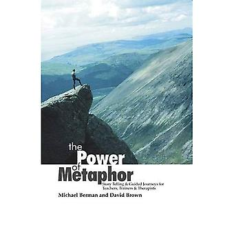De kracht van de metafoor: verhaal vertellen & begeleide reizen voor docenten, opleiders & therapeuten: verhaal vertellen en geleide reizen voor docenten, Trainers en therapeuten