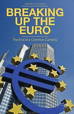Breaking Up the Euro The End of a Common Currency by Chorafas & Dimitris N.