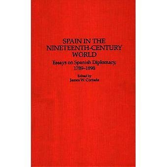 Spain in the NineteenthCentury World Essays on Spanish Diplomacy 17891898 by Cortada & James W.