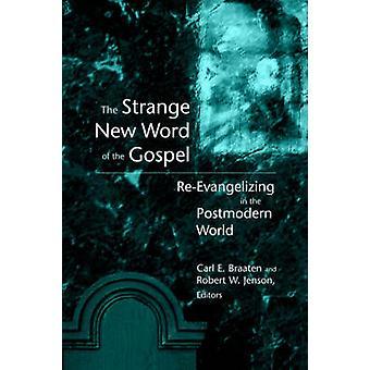 The Strange New Word of the Gospel ReEvangelizing in the Postmodern World by Braaten & Carl E.